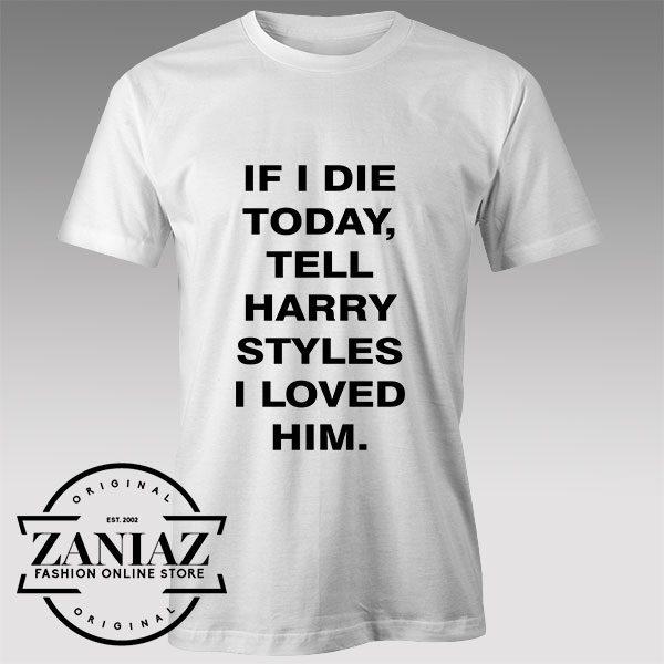 Tell Harry Styles I Loved him
