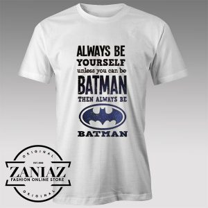 Tshirt Batman Always be Yourself