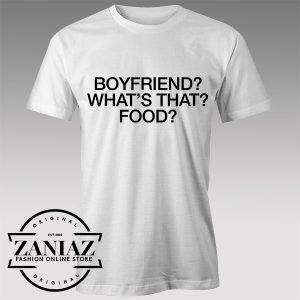Tshirt Boyfriend Whats That?