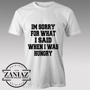 Tshirt Im Sorry For What I Said Custom Tshirt Womens Tshirt Mens
