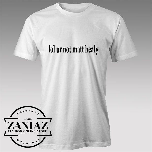 Tshirt Lol ur not Matt Healy of the 1975