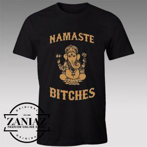 Tshirt Namaste Bitches Funny
