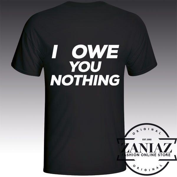 Tshirt Owe You Nothing