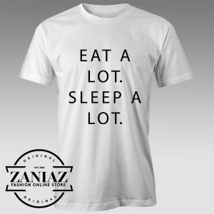 Buy Tshirt Eat A Lot Sleep A Lot Custom Tshirts Womens Tshirts Mens