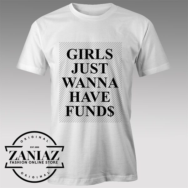 Buy Tshirt Girls Just Wanna Have Funds Tshirts Womens Tshirts Mens
