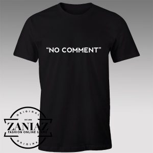 Buy Tshirt No Comment custom shirt Tshirts Womens Tshirts Mens