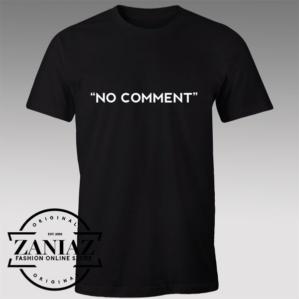 Buy Tshirt No Comment custom shirt Tshirts Womens Tshirts Mens