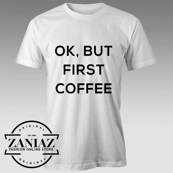 Buy Tshirt Ok but first coffee Custom Tshirts Womens Tshirts Mens