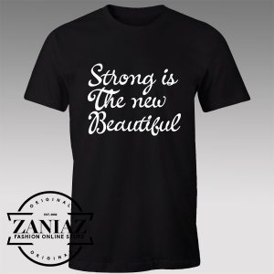 Buy Tshirt Strong Is the New Beautiful Custom Tshirts Womens Tshirts Mens