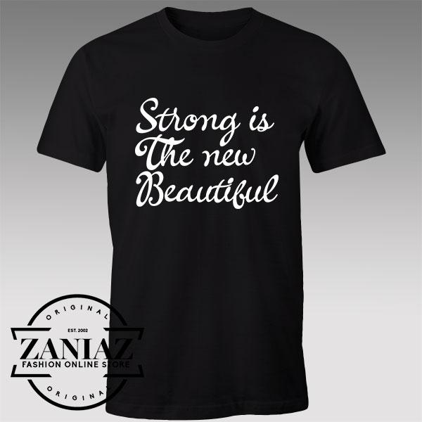 Buy Tshirt Strong Is the New Beautiful Custom Tshirts Womens Tshirts Mens