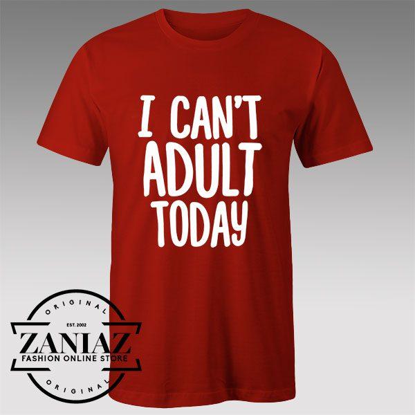 Tshirt I Can't Adult Today Custom Tshirts Womens Tshirts Mens