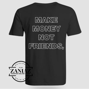 Tshirt Money Not Friends Custom Tshirts Womens Tshirts Mens | ZANIAZ