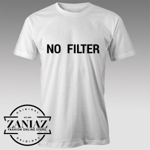 Tshirt No Filter Custom Tshirts Womens Tshirts Mens | ZANIAZ