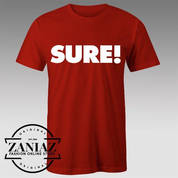 Tshirt Sure Shirt Custom Tshirts Womens Tshirts Mens
