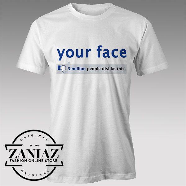 Tshirt Your Face Dislike Custom Tshirts Womens Tshirts Mens | ZANIAZ