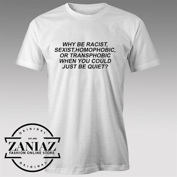Tshirt Why be racist sexist homophobic transphobic Custom Tshirts Womens Tshirts Mens
