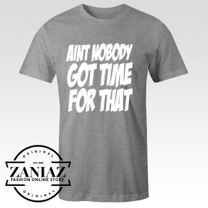 Buy Tshirt Aint Nobody Got Time For That Size S-3XL