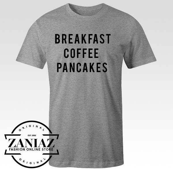 Breakfast Coffee Pancakes T-shirt Funny