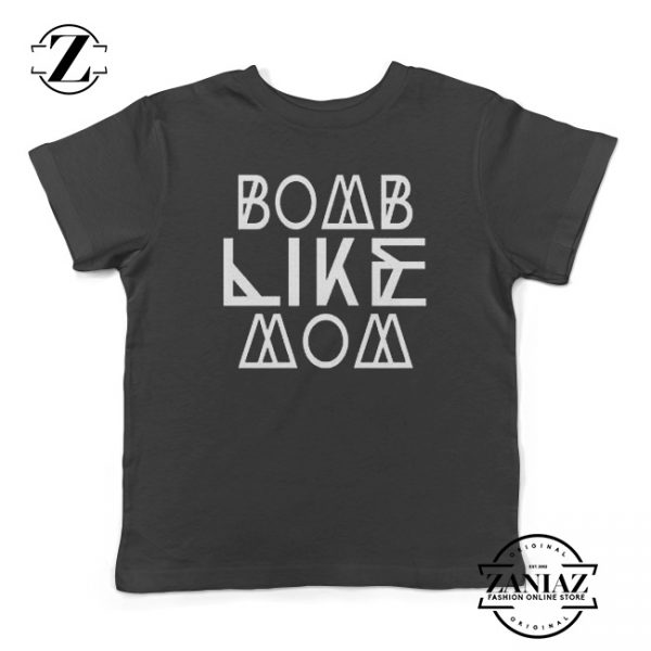 Buy Bomb Like Mom Tshirt Kids