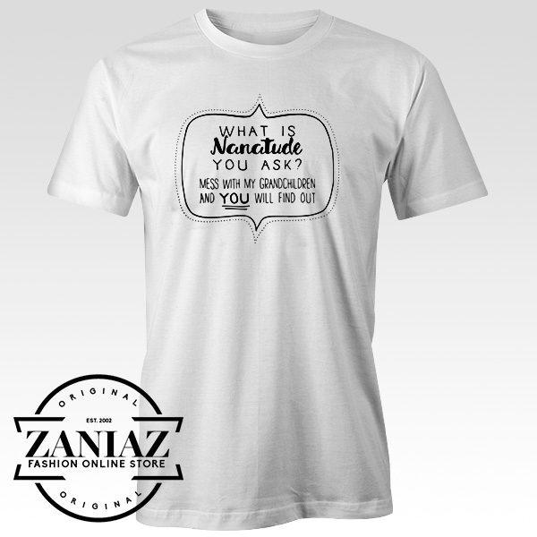 Buy Custom Tshirt What Is Nanatude You Ask
