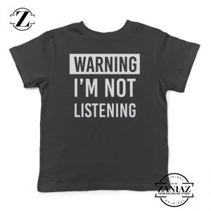 Buy Kids Tshirt Warning I'm Not Listening