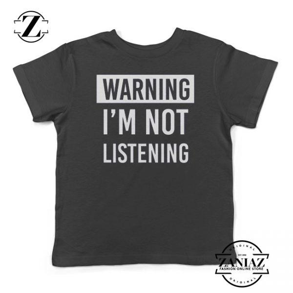 Buy Kids Tshirt Warning I'm Not Listening