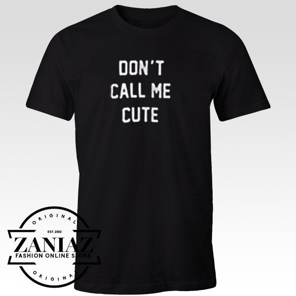 Buy Tshirt Dont Call Me Cute