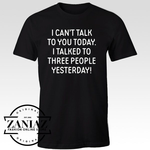 Tshirt I Can't Talk To You Today