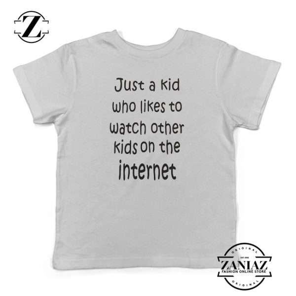 Buy Tshirt Kids Just Watching a Kids on The Internet