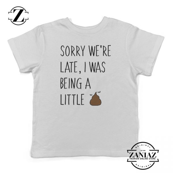 Tshirt Kids Sorry We're Late I Was Being a Little