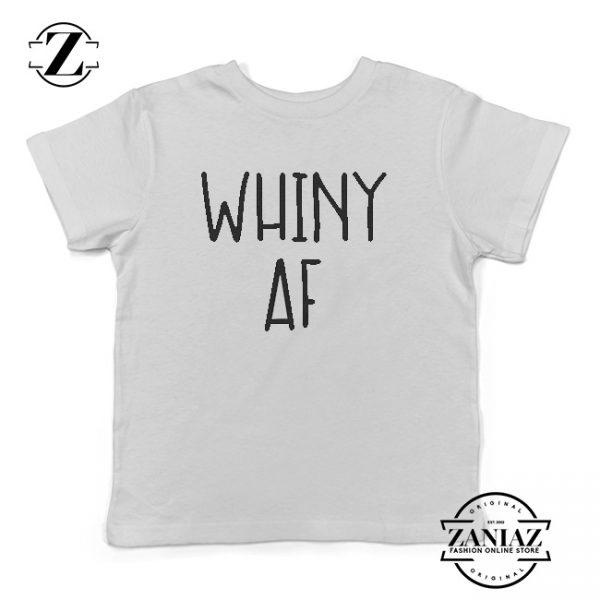 Buy Tshirt Kids Whiny AF Shirt Funny