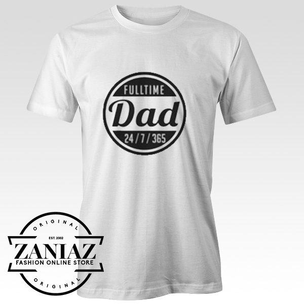Buy Tshirt Offical Full time Dad 24/7/365