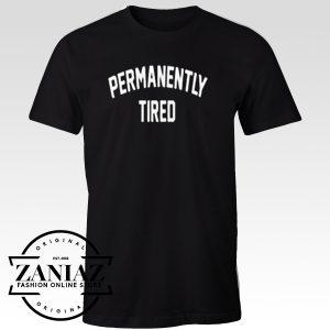 Buy Tshirt Permanently Tired Unisex Adult
