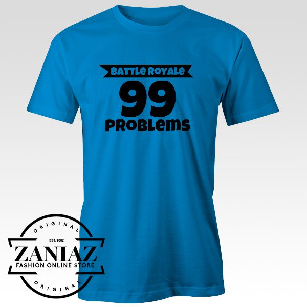 Custom Battle Royale 99 Problems Fortnite Tshirt