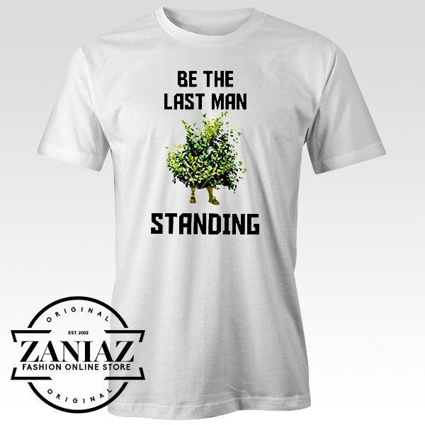 Custom Be The Last Man Standing Fornite Gaming Tshirt