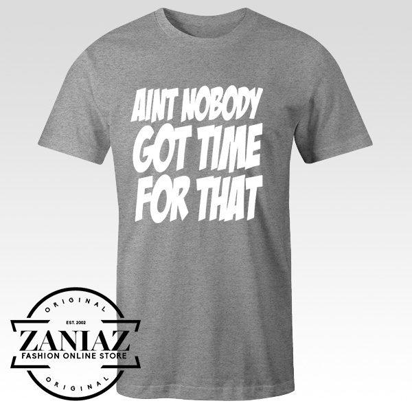 Custom Tshirt Aint Nobody Lyrics