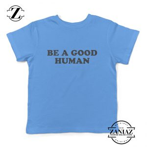 Custom Tshirt Kids Be A Good Human