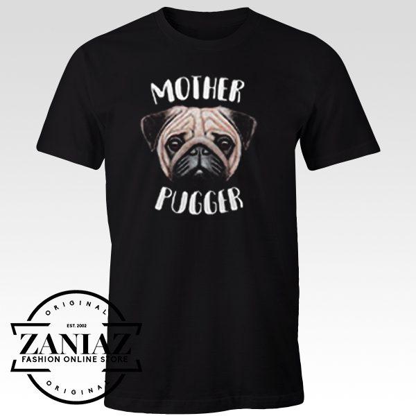 Custom Tshirt Mother Pugger