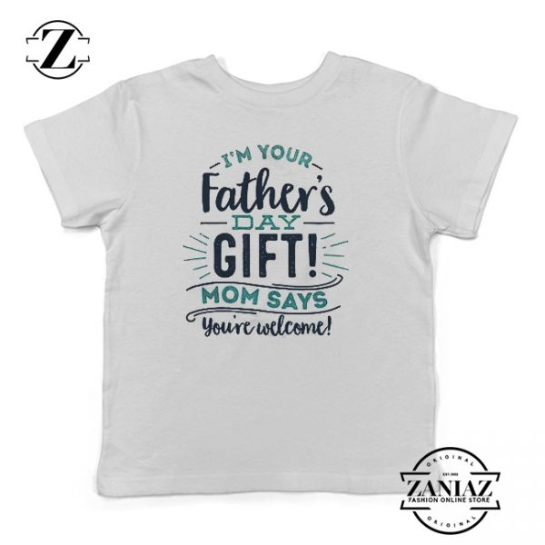 Funny Fathers Day Shirt Mom Says You're Welcome