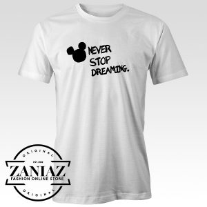 Mickey Mouse Never Stop Dreaming T Shirts