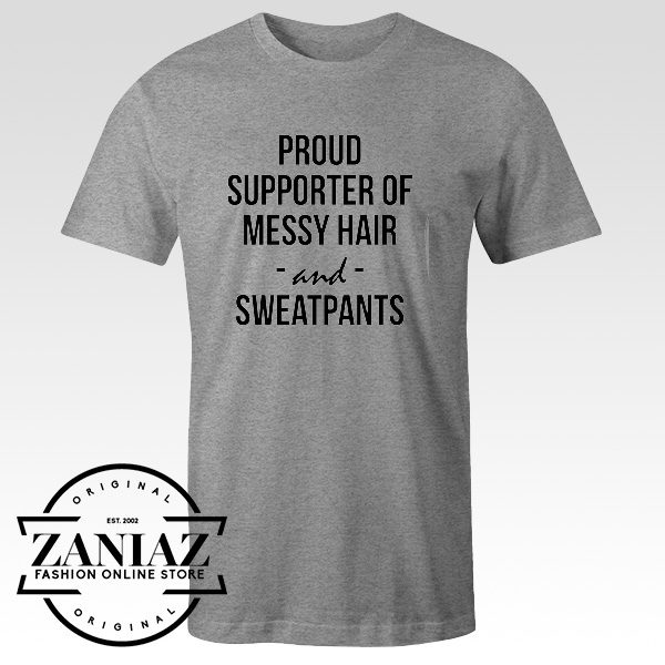 Proud Supporter of Messy Hair and Sweatpants Shirt