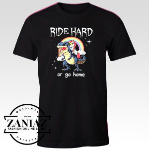 Ride Hard Or Go Home Tshirt