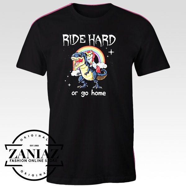 Ride Hard Or Go Home Tshirt