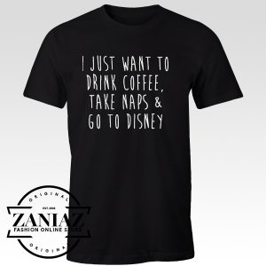 Tshirt I Just Want to Drink Coffee Take Naps