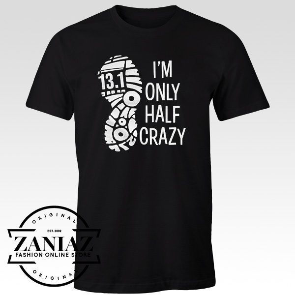 Tshirt I'm Only Half Crazy