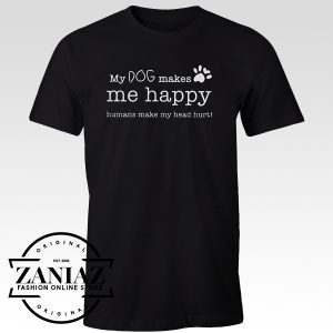 Tshirt My Dog Makes Me Happy