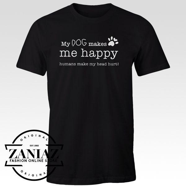 Tshirt My Dog Makes Me Happy