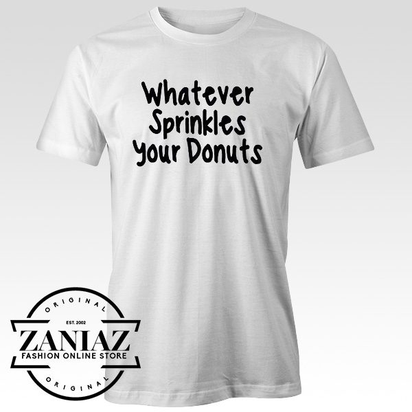 cheap tee shirts whatever sprinkles your donuts
