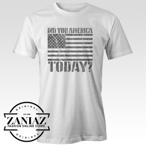 America Party Shirt Did You America Today Tees