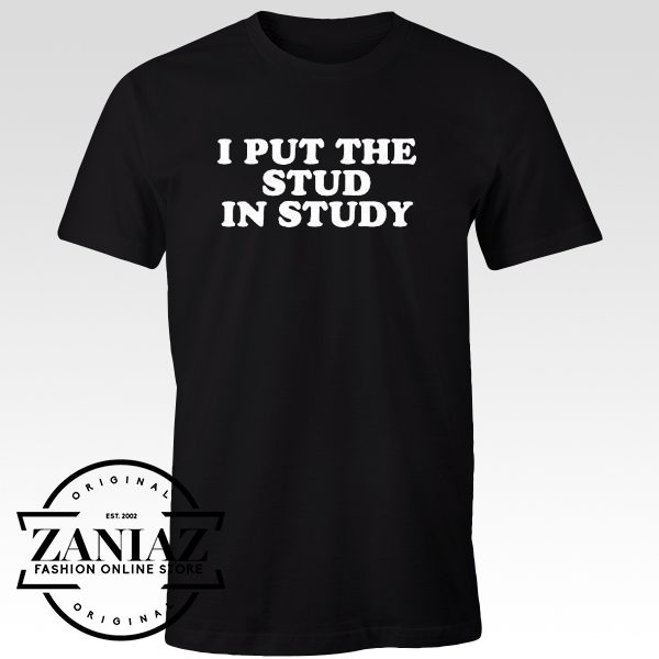 Tee Shirts I Put The Stud In Study T-shirt Funny